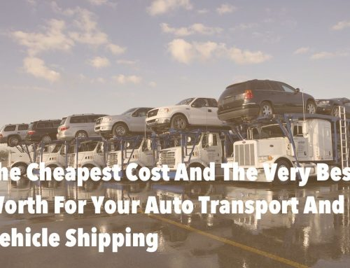 The Cheapest Cost And The Very Best Worth For Your Auto Transport And Vehicle Shipping